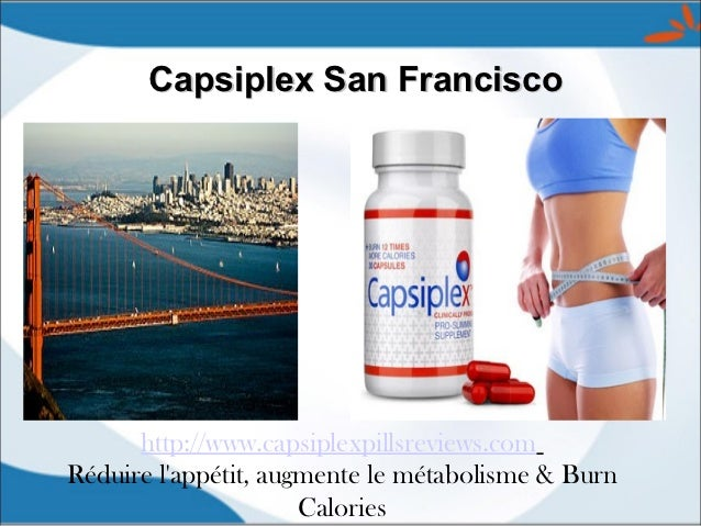 Capsiplex San Francisco      http://www.capsiplexpillsreviews.comRéduire lappétit, augmente le métabolisme & Burn         ...