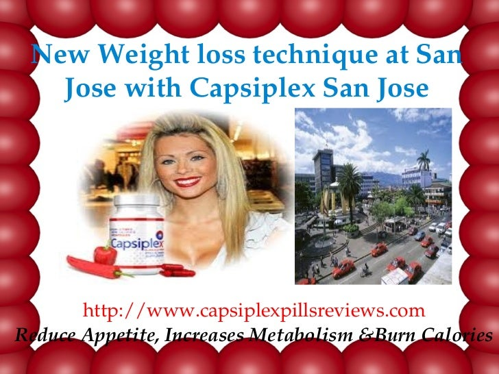 New Weight loss technique at San    Jose with Capsiplex San Jose       http://www.capsiplexpillsreviews.comReduce Appetite...