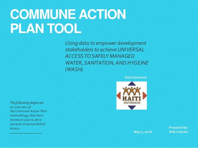 COMMUNE ACTION PLAN TOOL The following pages are an overview of the Commune Action Plan methodology that Haiti Outreach us...