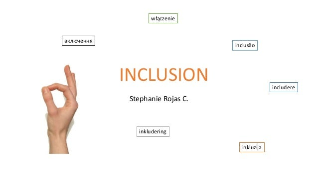 INCLUSION Stephanie Rojas C. includere inkludering inclusão inkluzija включення włączenie
