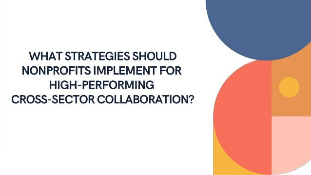 Strategies for High-Impact Cross Sector Collaboration