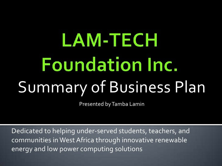 LAM-TECH Foundation Inc.<br />Summary of Business Plan <br />Presented by Tamba Lamin<br />Dedicated to helping under-serv...