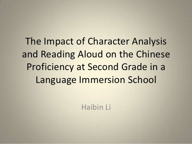 The Impact of Character Analysisand Reading Aloud on the Chinese Proficiency at Second Grade in a   Language Immersion Sch...
