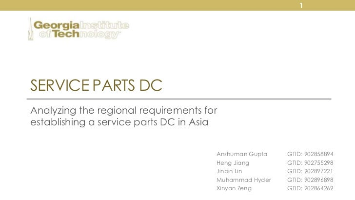 1SERVICE PARTS DCAnalyzing the regional requirements forestablishing a service parts DC in Asia                           ...