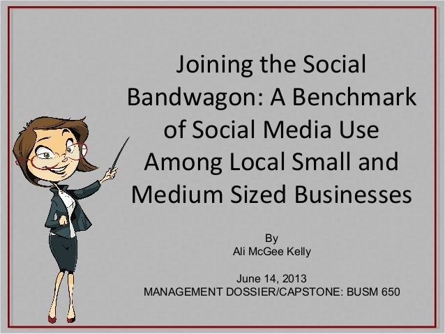 Joining the Social Bandwagon: A Benchmark of Social Media Use Among Local Small and Medium Sized Businesses By Ali McGee K...