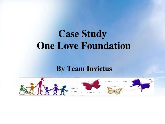 Case StudyOne Love Foundation   By Team Invictus