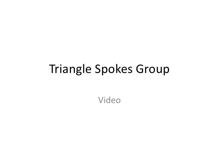 Triangle Spokes Group<br />Video<br />
