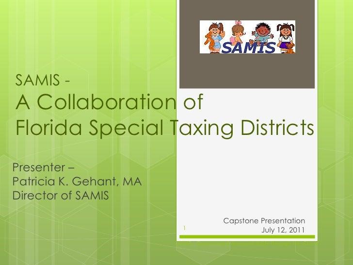 SAMIS -A Collaboration ofFlorida Special Taxing DistrictsPresenter –Patricia K. Gehant, MADirector of SAMIS               ...