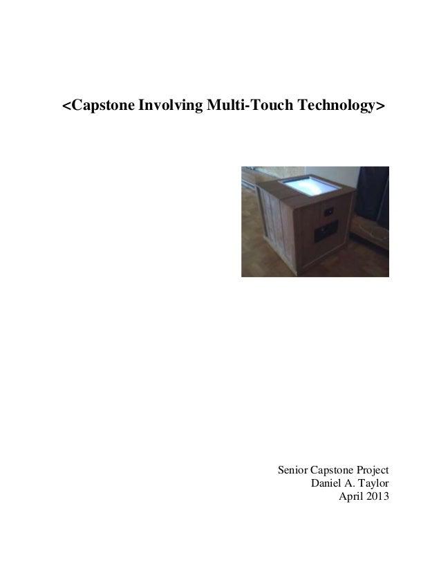 <Capstone Involving Multi-Touch Technology>Senior Capstone ProjectDaniel A. TaylorApril 2013