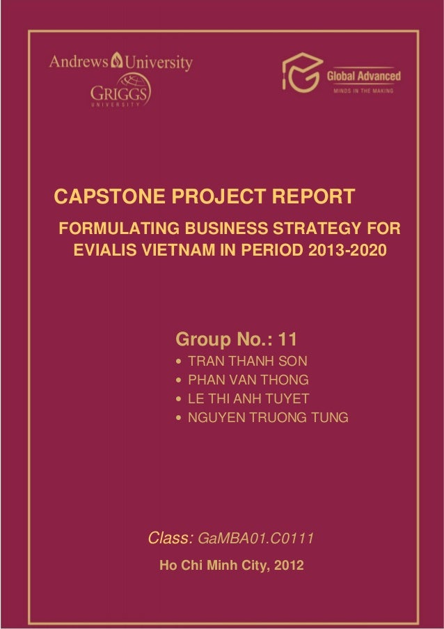 CAPSTONE PROJECT REPORTFORMULATING BUSINESS STRATEGY FOR EVIALIS VIETNAM IN PERIOD 2013-2020            Group No.: 11     ...