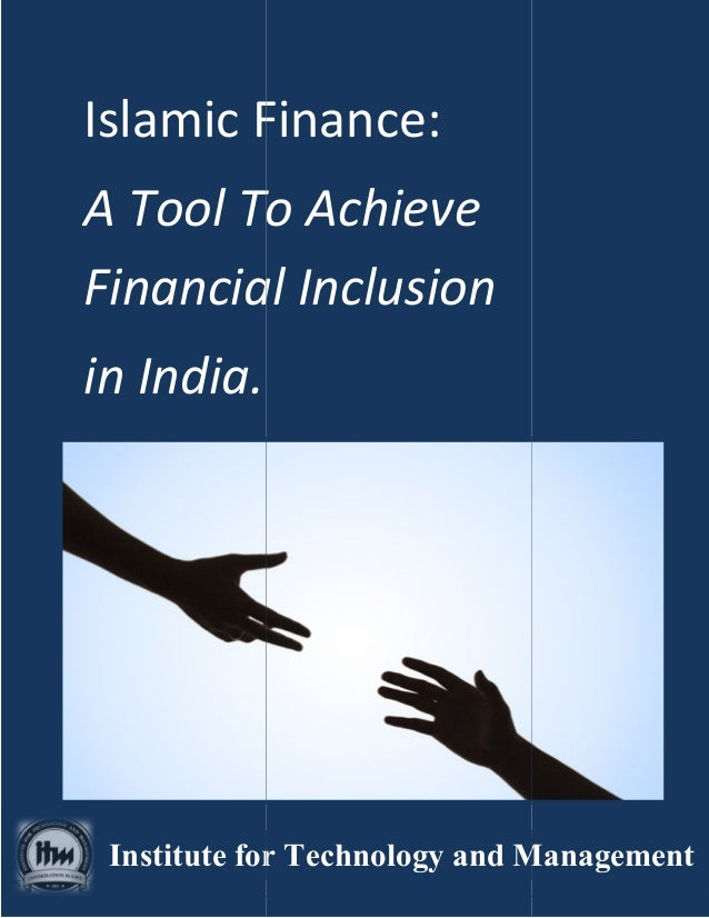 Islamic Finance: A Tool To Achieve Financial Inclusion in India. Institute for Technology and Management Islamic Finance: ...