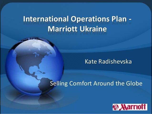 International Operations Plan - Marriott Ukraine Kate Radishevska Selling Comfort Around the Globe