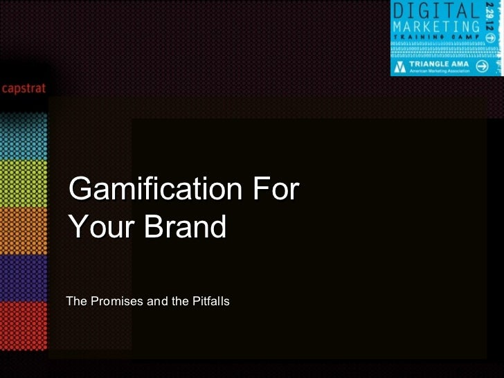 Gamification For Your Brand <ul><li>The Promises and the Pitfalls </li></ul>