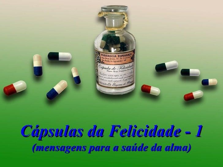 Cápsulas da Felicidade - 1 (mensagens para a saúde da alma)