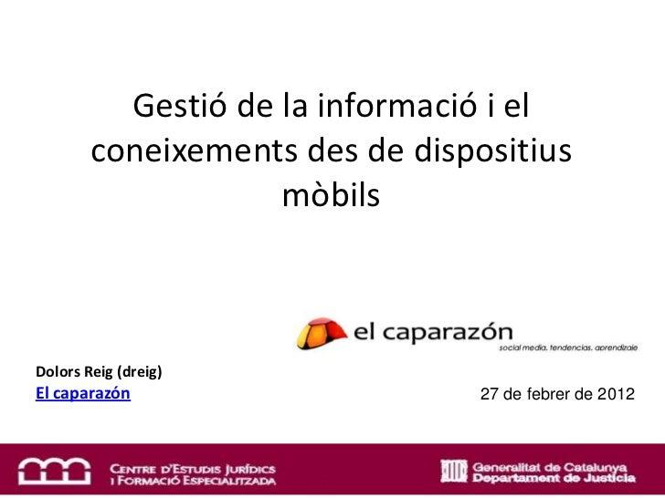 Gestió de la informació i el        coneixements des de dispositius                    mòbilsDolors Reig (dreig)El caparaz...