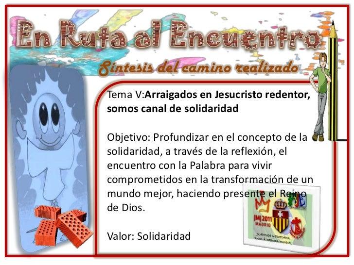 En Ruta al Encuentro<br />Síntesis del camino realizado<br />Tema V:Arraigados en Jesucristo redentor, somos canal de soli...