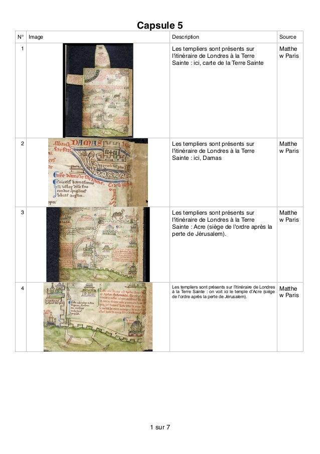 Capsule 5 N° Image Description Source 1 Les templiers sont présents sur l'itinéraire de Londres à la Terre Sainte : ici, c...