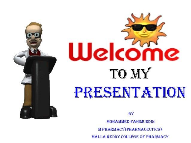 TO MY  PRESENTATION  BY  MOhAMMEd fAhIMuddIN  M PhARMAcY(PhARMAcEuTIcS)  MAllA REddY cOllEgE Of PhARMAcY
