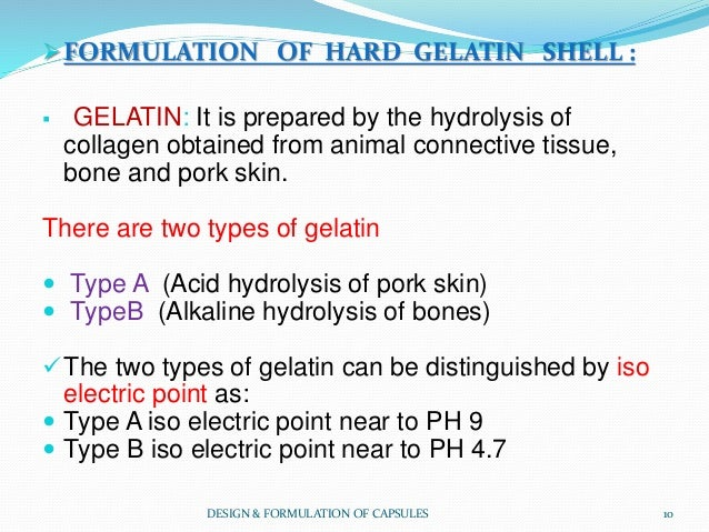 FORMULATION OF HARD GELATIN SHELL :  GELATIN: It is prepared by the hydrolysis of collagen obtained from animal connecti...