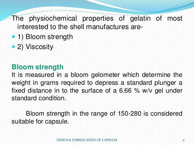 The physiochemical properties of gelatin of most interested to the shell manufactures are-  1) Bloom strength  2) Viscos...