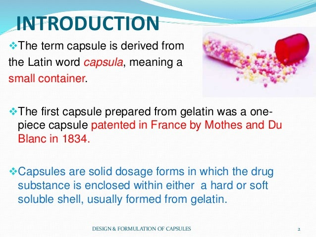 INTRODUCTION The term capsule is derived from the Latin word capsula, meaning a small container. The first capsule prepa...