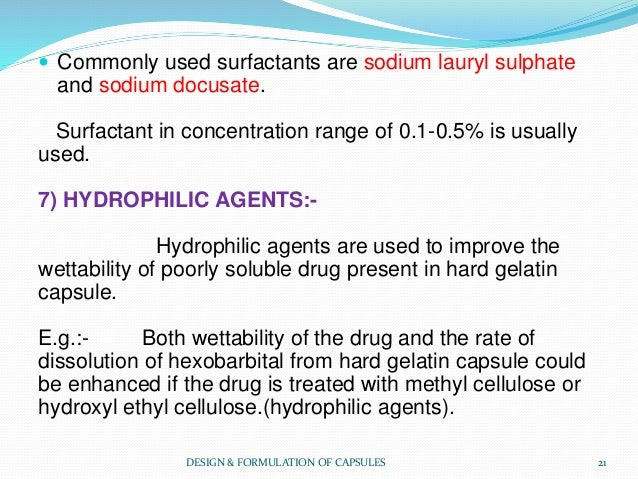  Commonly used surfactants are sodium lauryl sulphate and sodium docusate. Surfactant in concentration range of 0.1-0.5% ...