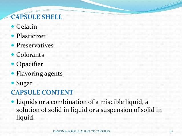 CAPSULE SHELL  Gelatin  Plasticizer  Preservatives  Colorants  Opacifier  Flavoring agents  Sugar CAPSULE CONTENT ...