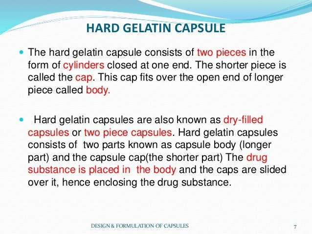 HARD GELATIN CAPSULE  The hard gelatin capsule consists of two pieces in the form of cylinders closed at one end. The sho...