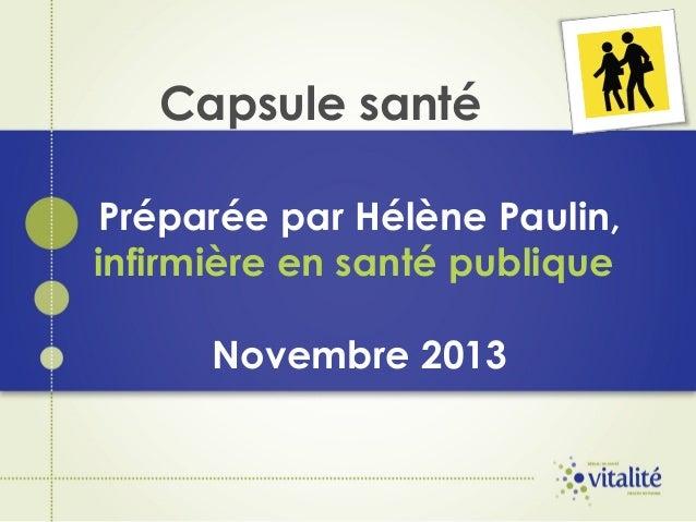 Capsule santé Préparée par Hélène Paulin, infirmière en santé publique Novembre 2013
