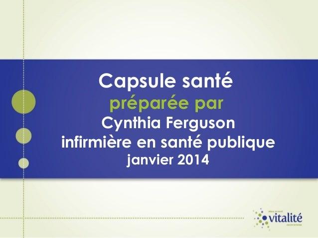 Capsule santé préparée par  Cynthia Ferguson infirmière en santé publique janvier 2014
