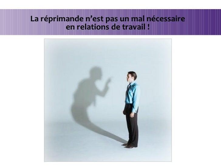 La réprimande n'est pas un mal nécessaire en relations de travail !