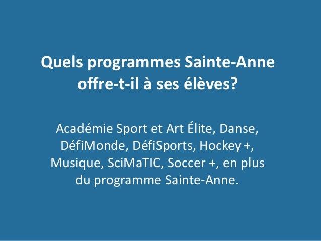 Quels programmes Sainte-Anne offre-t-il à ses élèves? Académie Sport et Art Élite, Danse, DéfiMonde, DéfiSports, Hockey +,...