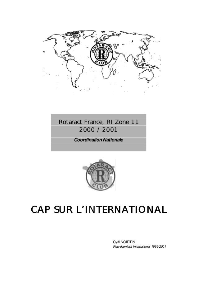Rotaract France, RI Zone 11  2000 / 2001  Coordination Nationale  CAP SUR L''INTERNATIONAL  Cyril NOIRTIN  Représentant In...