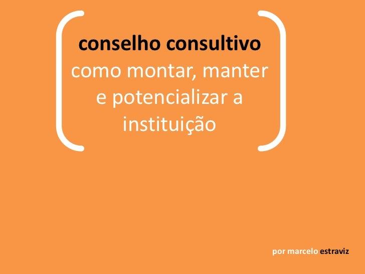 conselho consultivocomo montar, manter   e potencializar a      instituição                       por marcelo estraviz