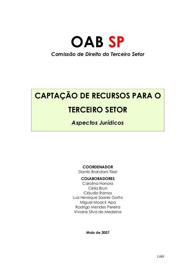 1/40 OAB SP Comissão de Direito do Terceiro Setor CAPTAÇÃO DE RECURSOS PARA O TERCEIRO SETOR Aspectos Jurídicos COORDENADO...