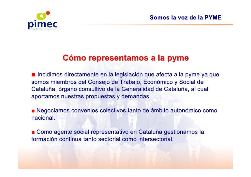 Somos la voz de la PYME                Cómo representamos a la pyme ■ Incidimos directamente en la legislación que afecta ...