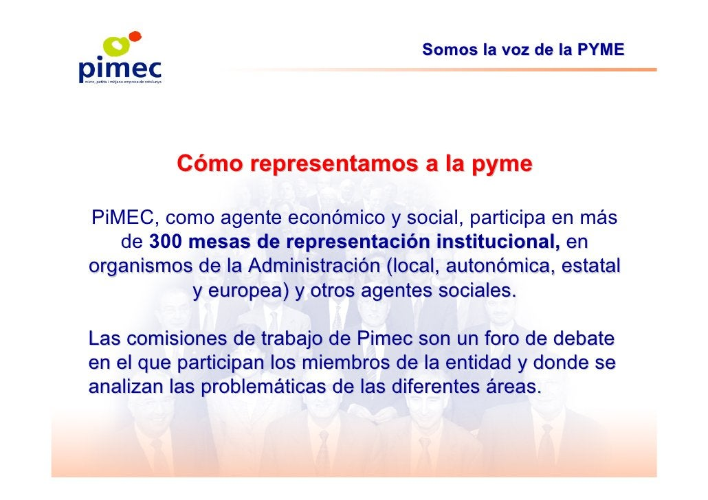 Somos la voz de la PYME              Cómo representamos a la pyme  PiMEC, como agente económico y social, participa en más...