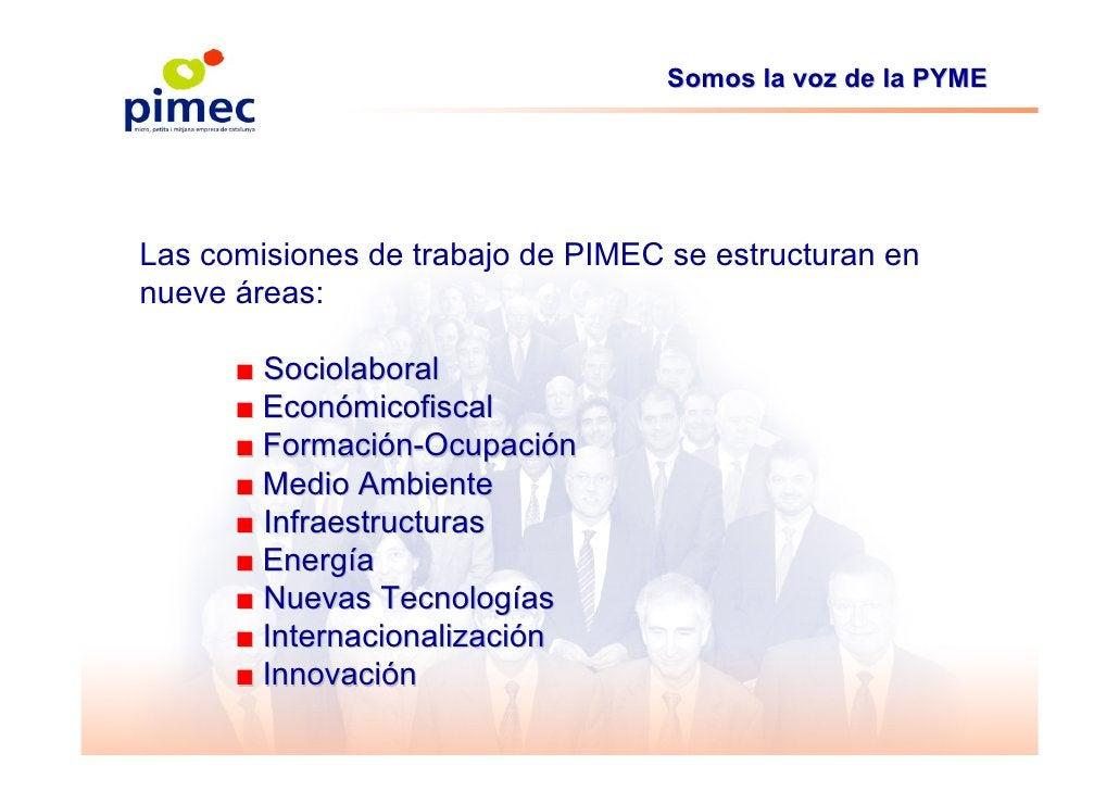 Somos la voz de la PYME     Las comisiones de trabajo de PIMEC se estructuran en nueve áreas:        ■ Sociolaboral       ...