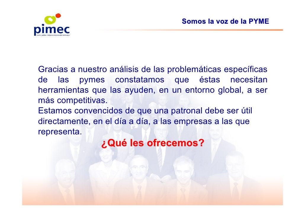 Somos la voz de la PYME     Gracias a nuestro análisis de las problemáticas específicas de las pymes constatamos que éstas...
