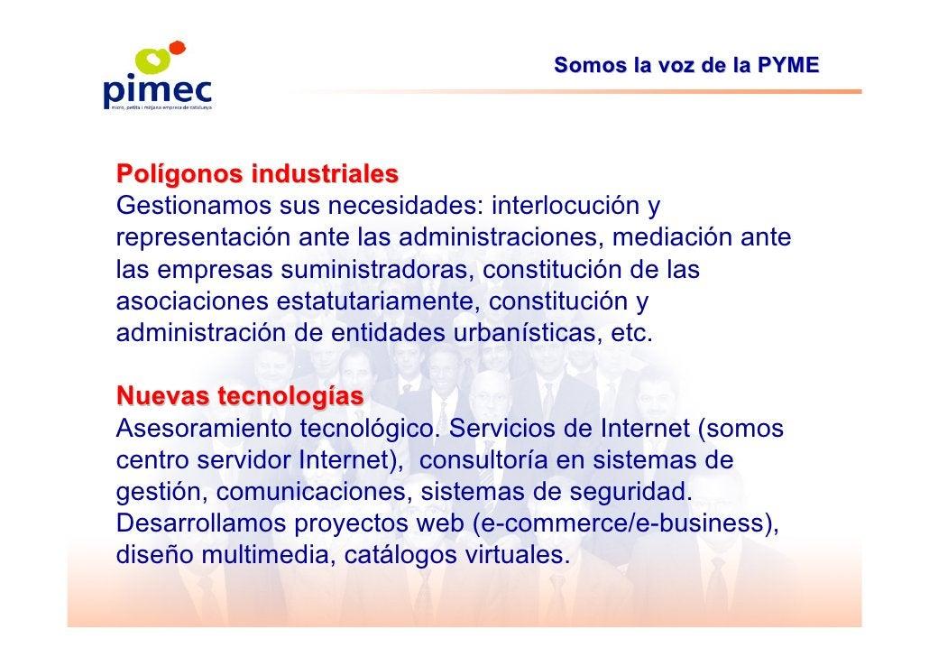 Somos la voz de la PYME     Polígonos industriales Gestionamos sus necesidades: interlocución y representación ante las ad...