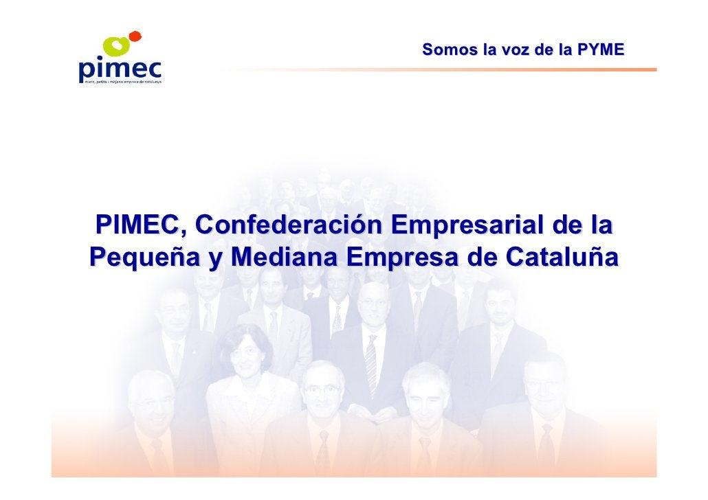 Somos la voz de la PYME     PIMEC, Confederación Empresarial de la Pequeña y Mediana Empresa de Cataluña