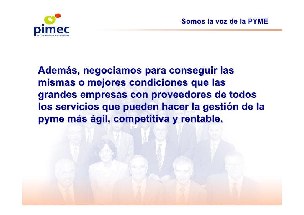 Somos la voz de la PYME     Además, negociamos para conseguir las mismas o mejores condiciones que las grandes empresas co...