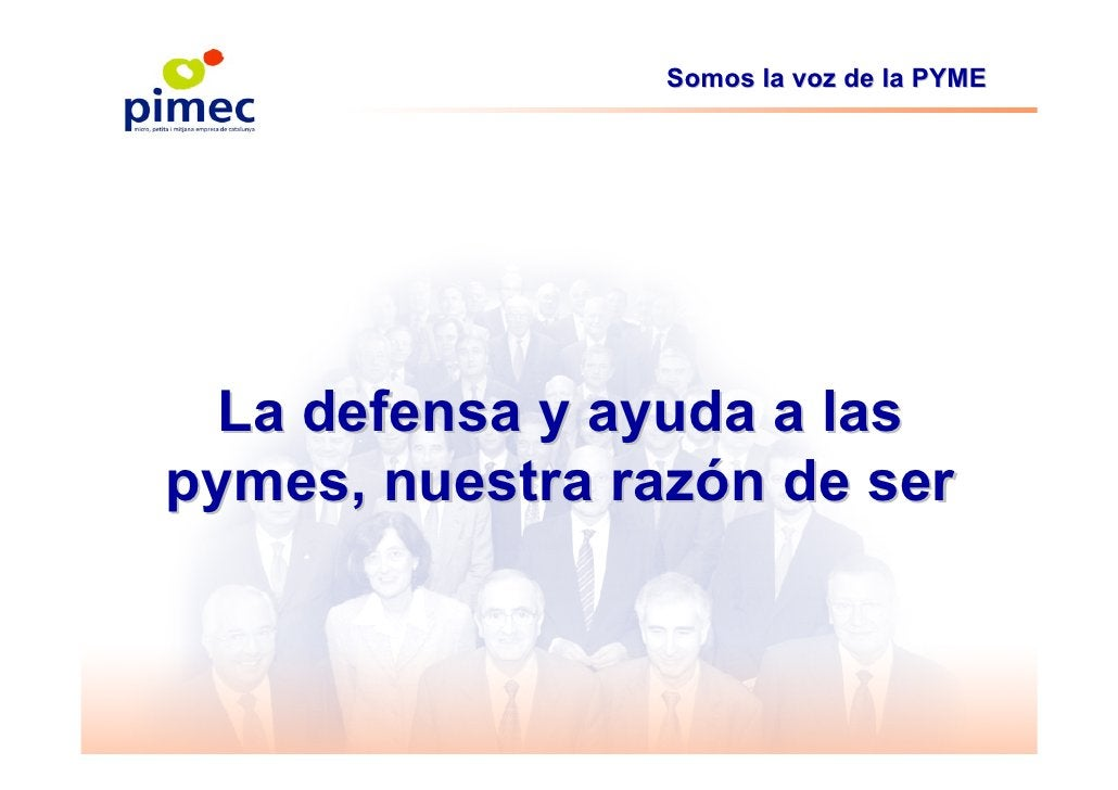Somos la voz de la PYME      La defensa y ayuda a las pymes, nuestra razón de ser