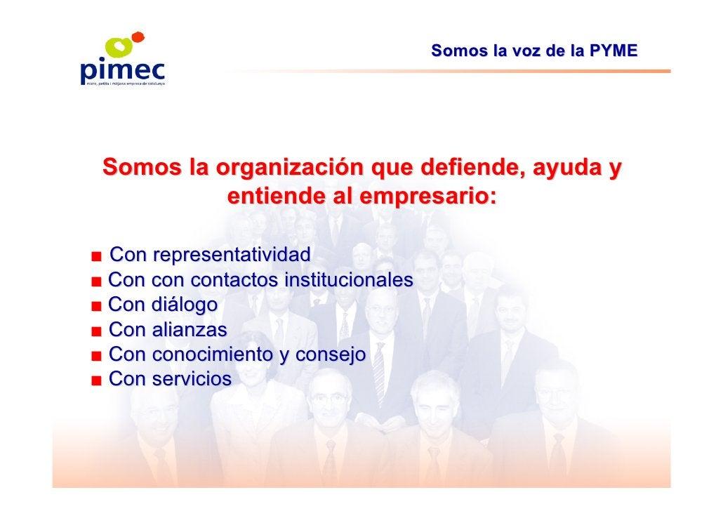Somos la voz de la PYME      Somos la organización que defiende, ayuda y            entiende al empresario:  ■ Con represe...