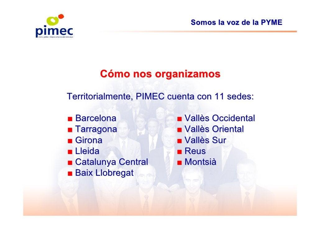 Somos la voz de la PYME            Cómo nos organizamos  Territorialmente, PIMEC cuenta con 11 sedes:  ■ Barcelona        ...