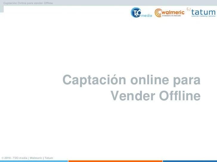 Captación online para        Vender Offline