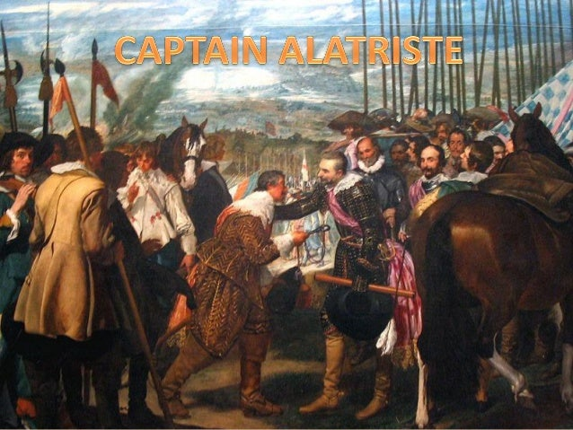 Captain's Alatriste story The story of Captain Alatriste is related to the War of Felipe III to keep the kingdom of Flande...
