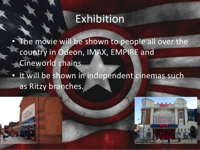 Exhibition • The movie will be shown to people all over the country in Odeon, IMAX, EMPIRE and Cineworld chains. • It will...