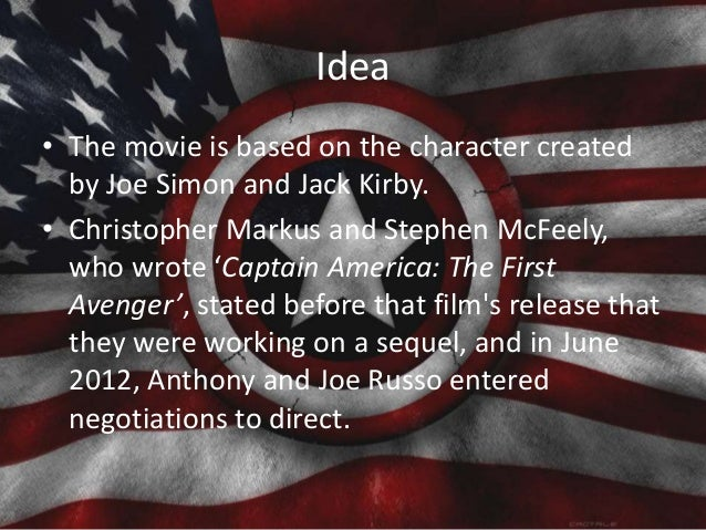 Idea • The movie is based on the character created by Joe Simon and Jack Kirby. • Christopher Markus and Stephen McFeely, ...