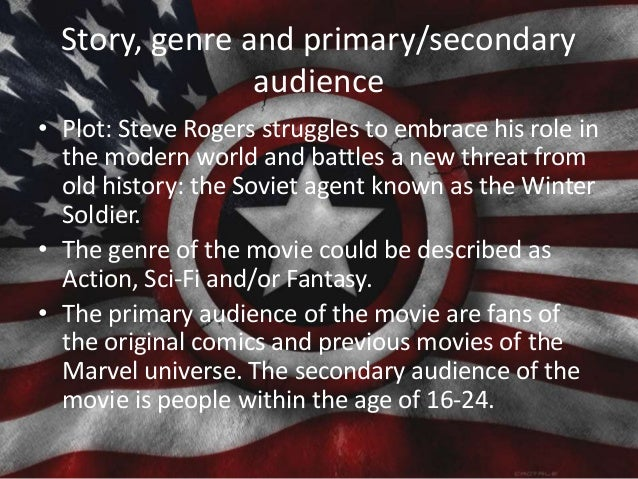 Story, genre and primary/secondary audience • Plot: Steve Rogers struggles to embrace his role in the modern world and bat...